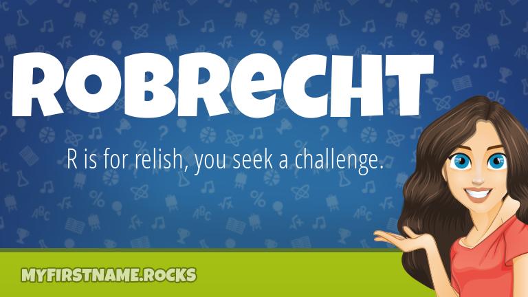 My First Name Robrecht Rocks!