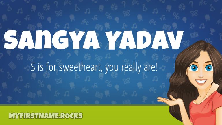 My First Name Sangya Yadav Rocks!