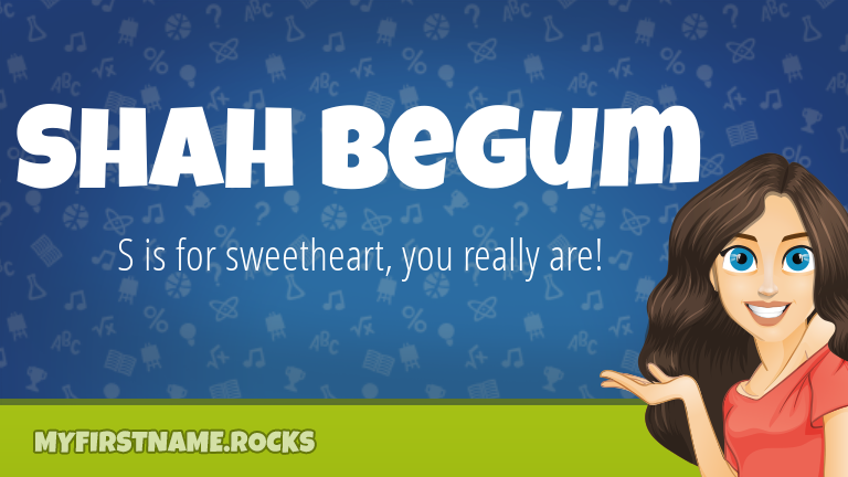 My First Name Shah Begum Rocks!