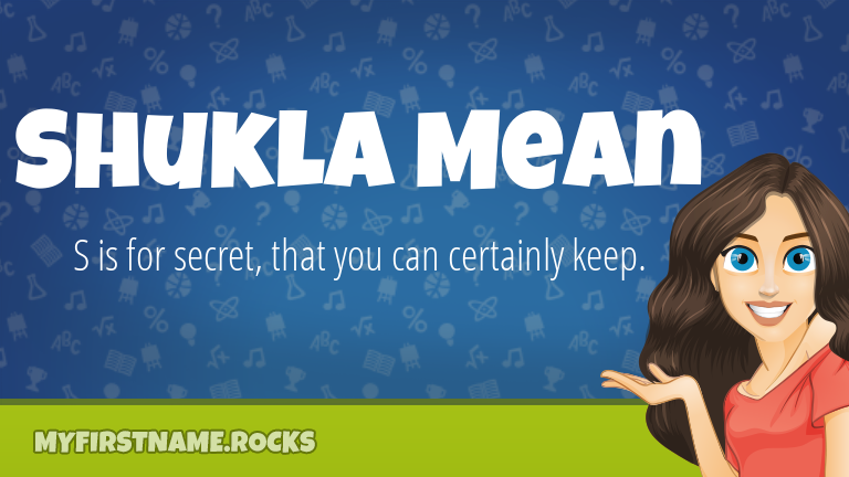 My First Name Shukla Mean Rocks!