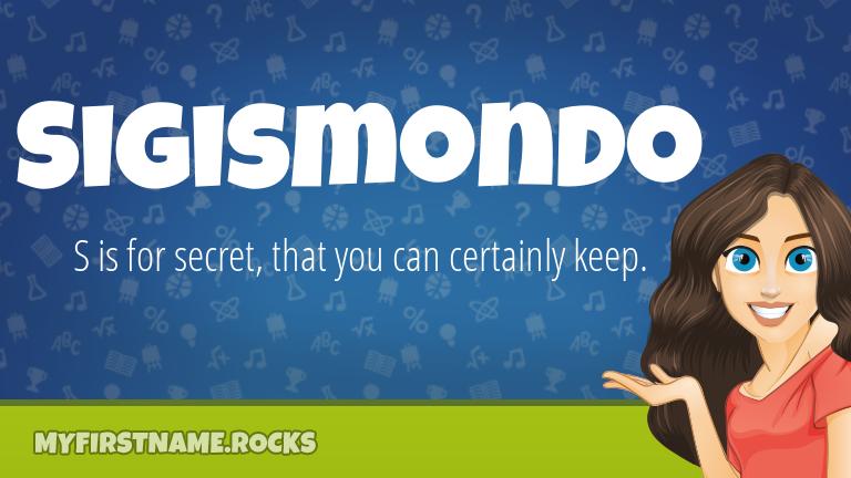 My First Name Sigismondo Rocks!