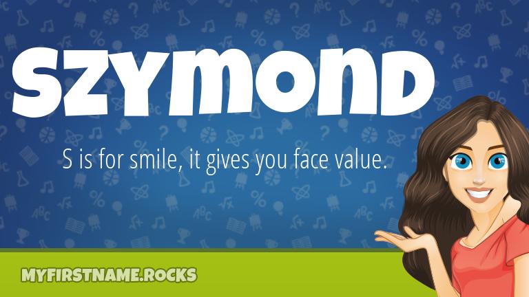 My First Name Szymond Rocks!