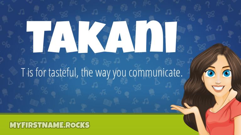 My First Name Takani Rocks!