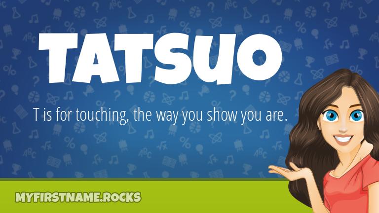 My First Name Tatsuo Rocks!