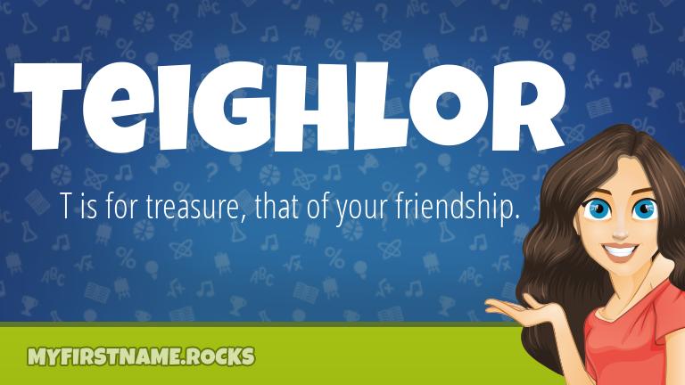 My First Name Teighlor Rocks!