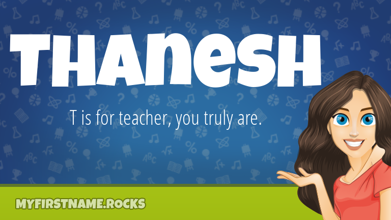 My First Name Thanesh Rocks!