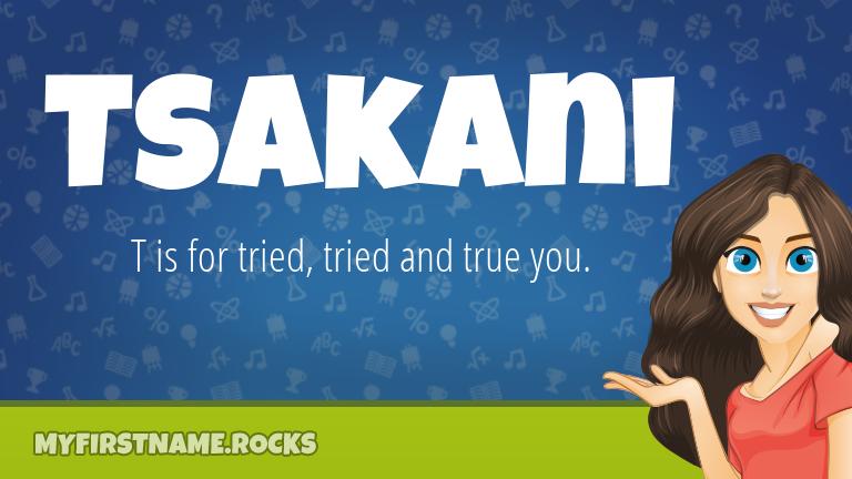 My First Name Tsakani Rocks!