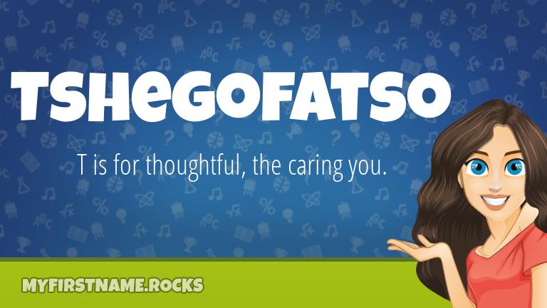 My First Name Tshegofatso Rocks!