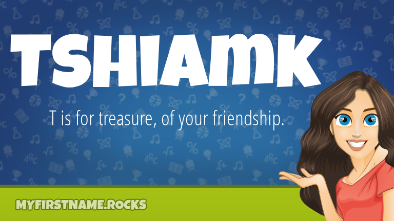 My First Name Tshiamk Rocks!