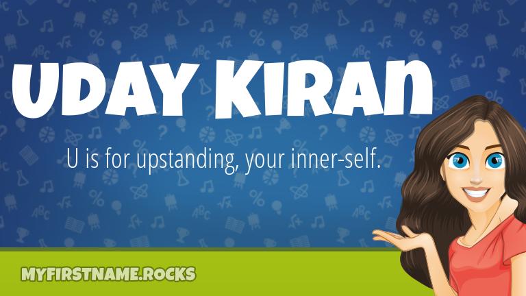 My First Name Uday Kiran Rocks!
