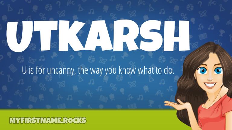 My First Name Utkarsh Rocks!