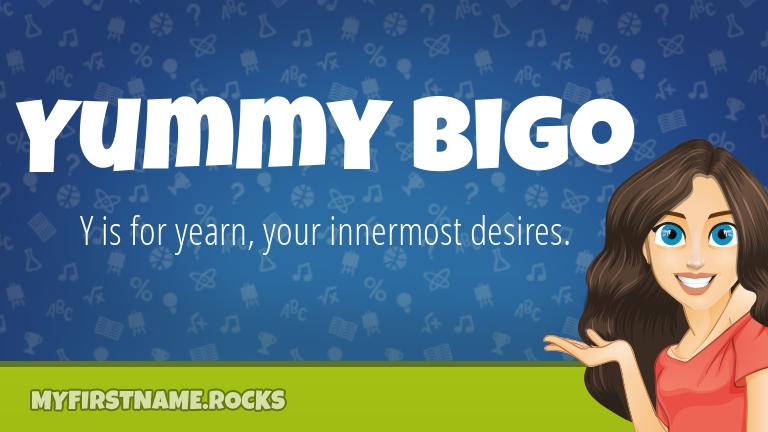 My First Name Yummy Bigo Rocks!
