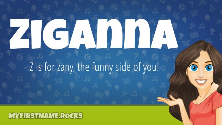 My First Name Ziganna Rocks!