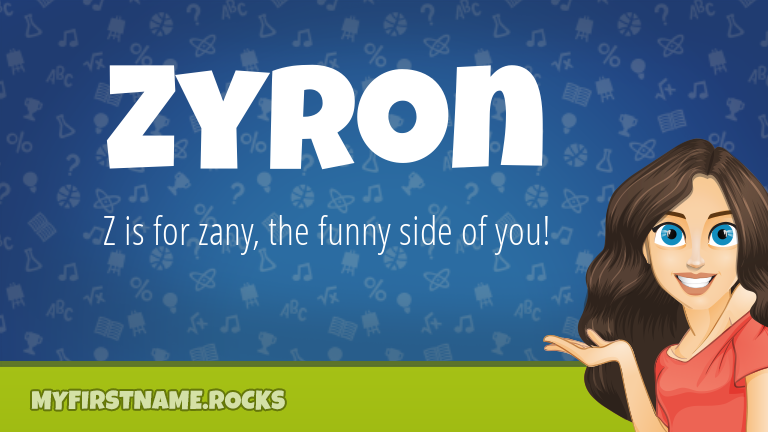 My First Name Zyron Rocks!